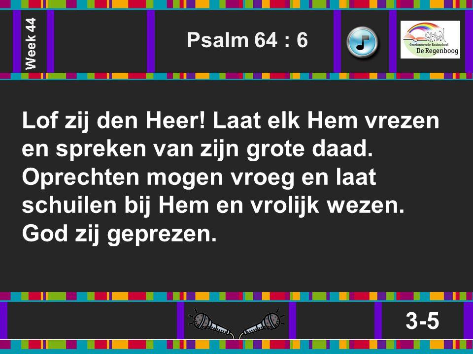 Week 44 Psalm 64 : 6.