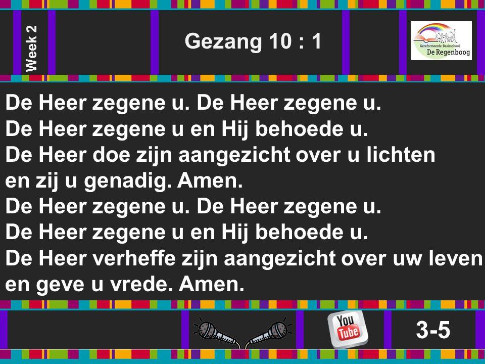 3-5 Gezang 10 : 1 De Heer zegene u. De Heer zegene u.