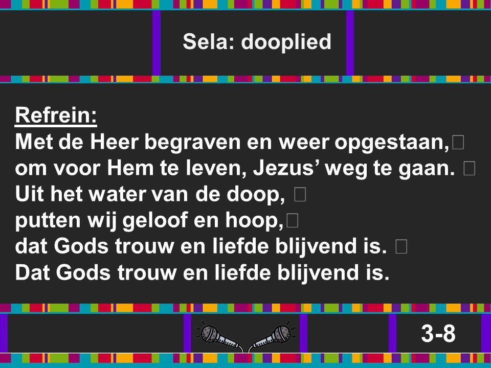 3-8 Sela: dooplied Refrein: Met de Heer begraven en weer opgestaan,