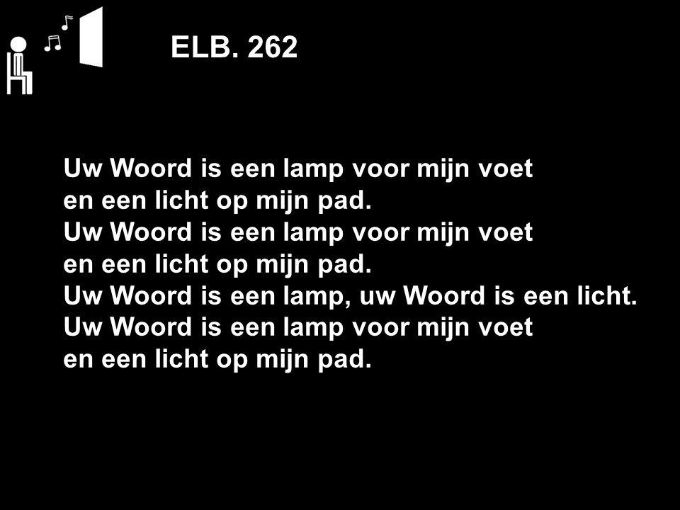 ELB. 262 Uw Woord is een lamp voor mijn voet en een licht op mijn pad.