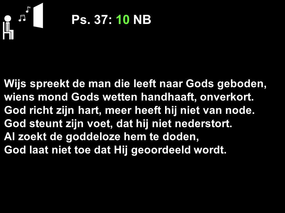 Ps. 37: 10 NB Wijs spreekt de man die leeft naar Gods geboden,