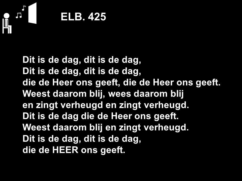 ELB. 425 Dit is de dag, dit is de dag,