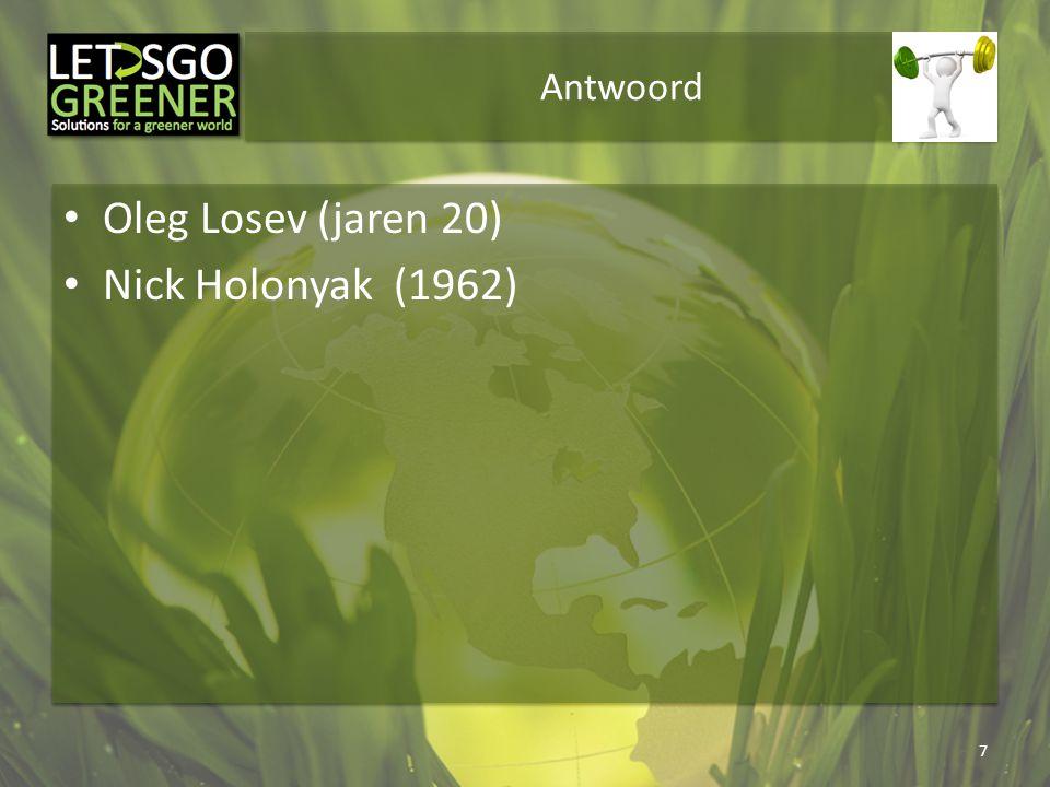 Antwoord Oleg Losev (jaren 20) Nick Holonyak (1962)
