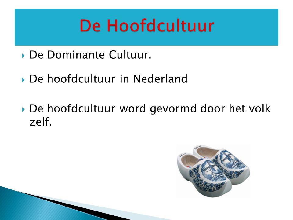 De Hoofdcultuur De Dominante Cultuur. De hoofdcultuur in Nederland