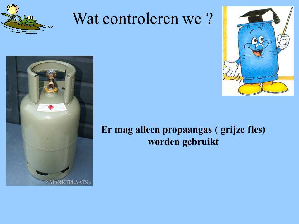 Er mag alleen propaangas ( grijze fles) worden gebruikt