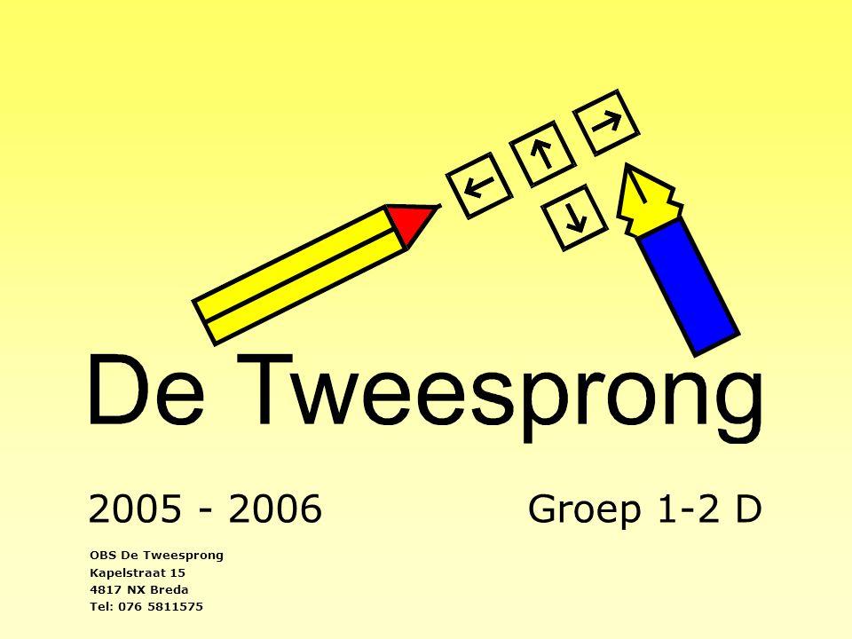 2005 - 2006 Groep 1-2 D OBS De Tweesprong Kapelstraat 15 4817 NX Breda