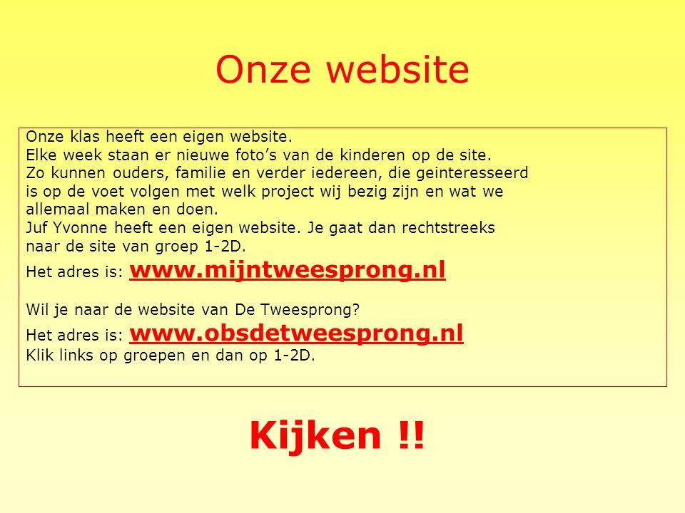 Onze website Kijken !! Onze klas heeft een eigen website.