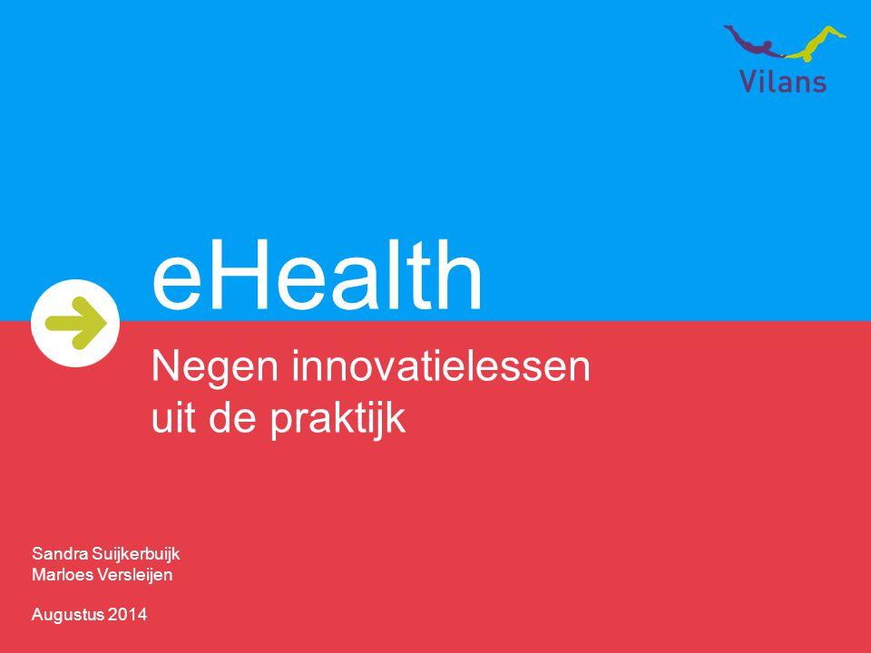 eHealth Negen innovatielessen uit de praktijk Sandra Suijkerbuijk