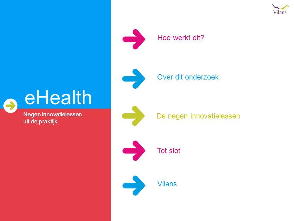 eHealth Hoe werkt dit Over dit onderzoek De negen innovatielessen
