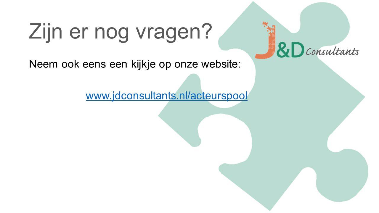 Zijn er nog vragen Neem ook eens een kijkje op onze website: www.jdconsultants.nl/acteurspool