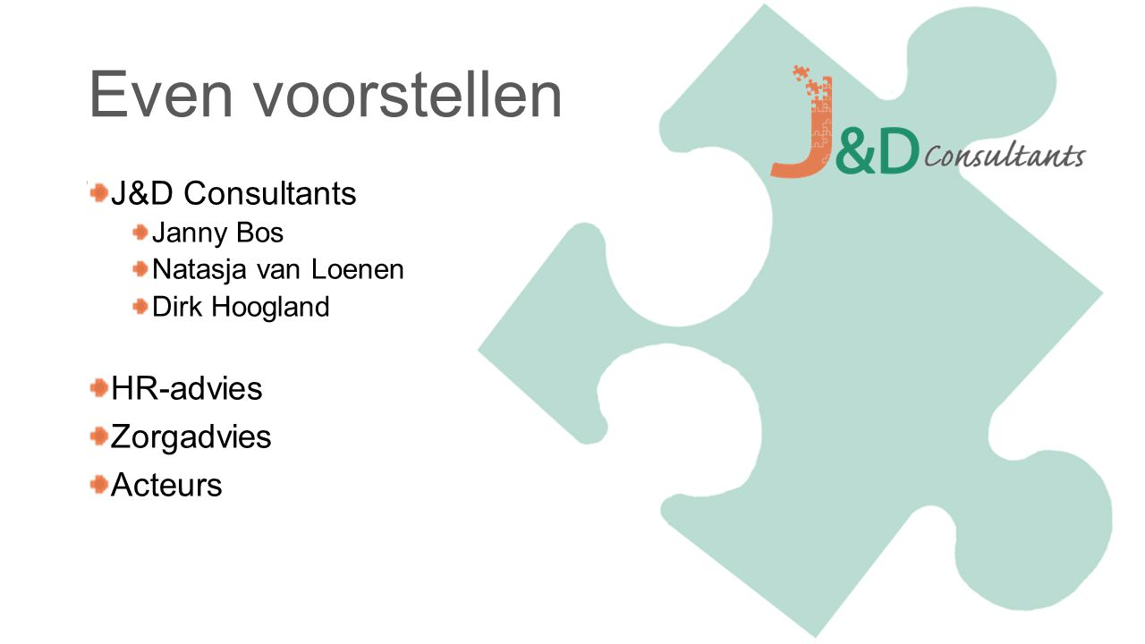 Even voorstellen J&D Consultants HR-advies Zorgadvies Acteurs