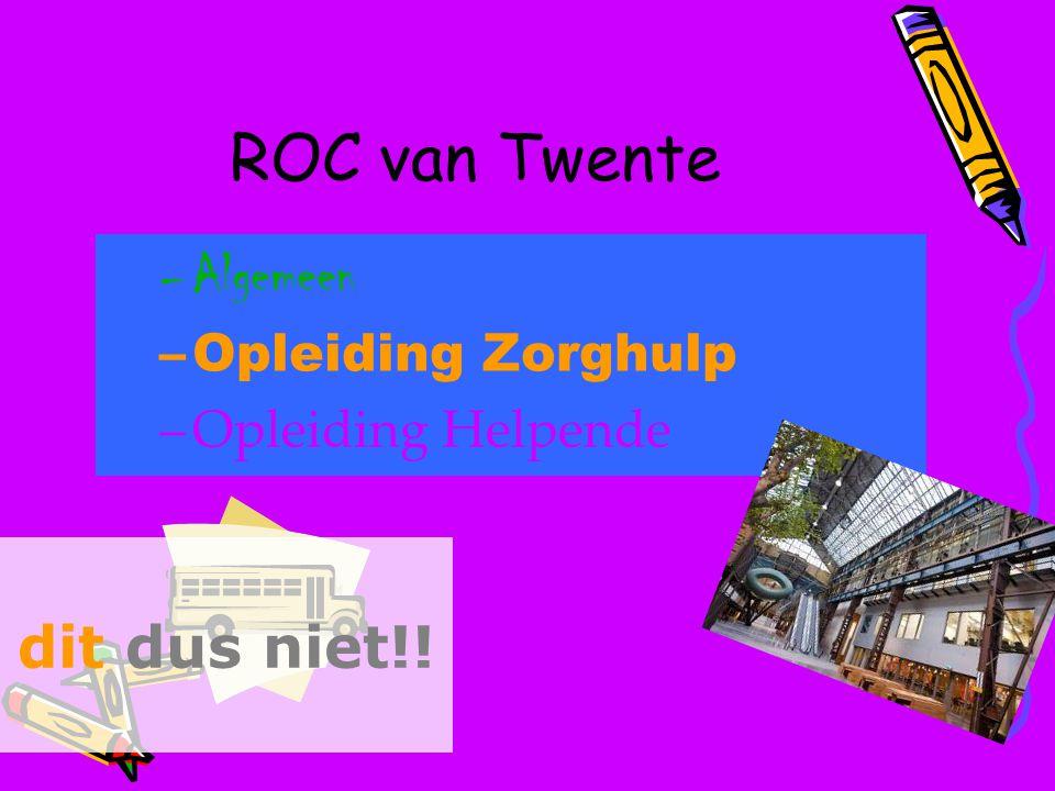 ROC van Twente Algemeen dit dus niet!! Opleiding Zorghulp