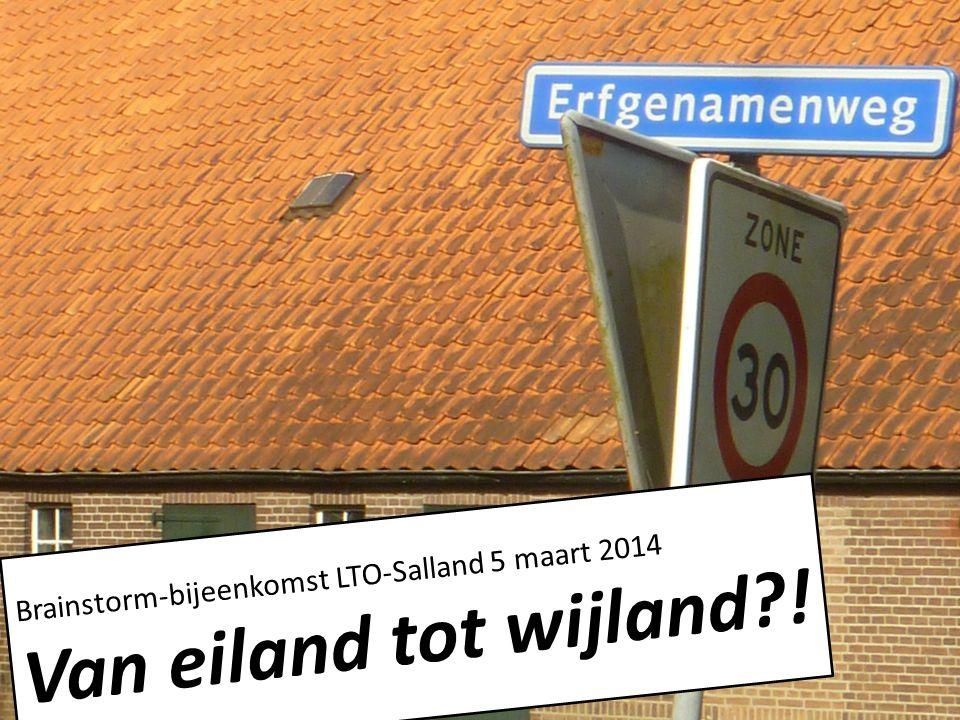 Brainstorm-bijeenkomst LTO-Salland 5 maart 2014 Van eiland tot wijland !