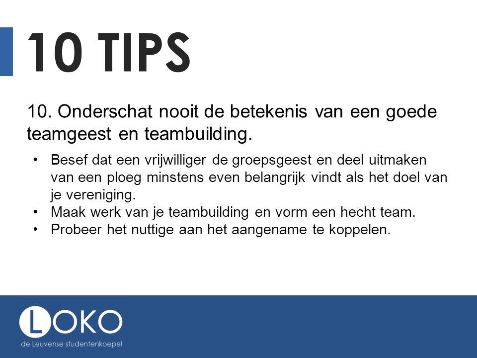 10 tips 10. Onderschat nooit de betekenis van een goede teamgeest en teambuilding.