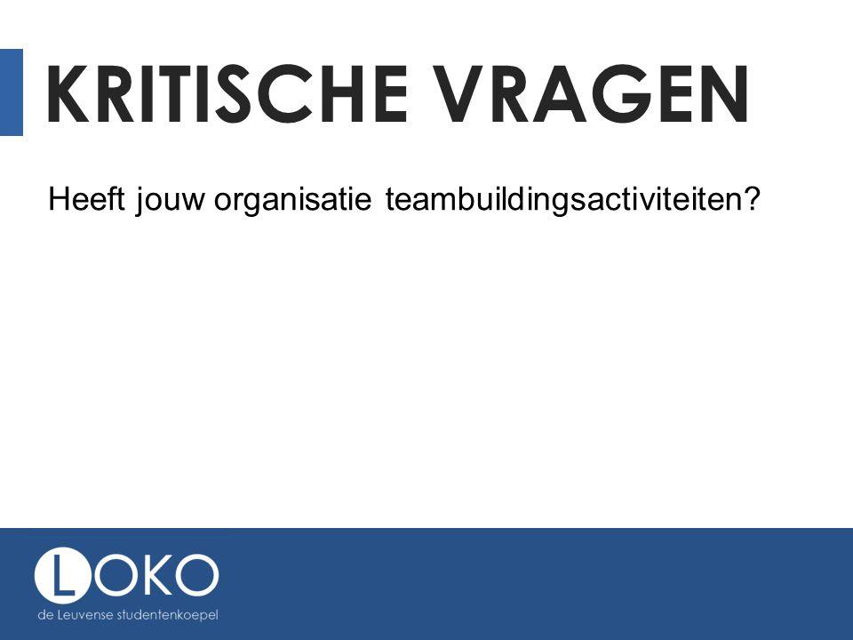 Kritische vragen Heeft jouw organisatie teambuildingsactiviteiten
