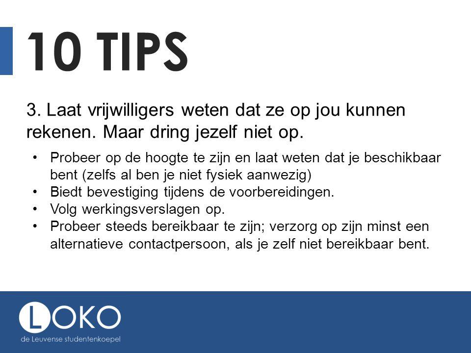 10 tips 3. Laat vrijwilligers weten dat ze op jou kunnen rekenen. Maar dring jezelf niet op.