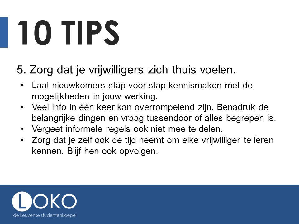 10 tips 5. Zorg dat je vrijwilligers zich thuis voelen.