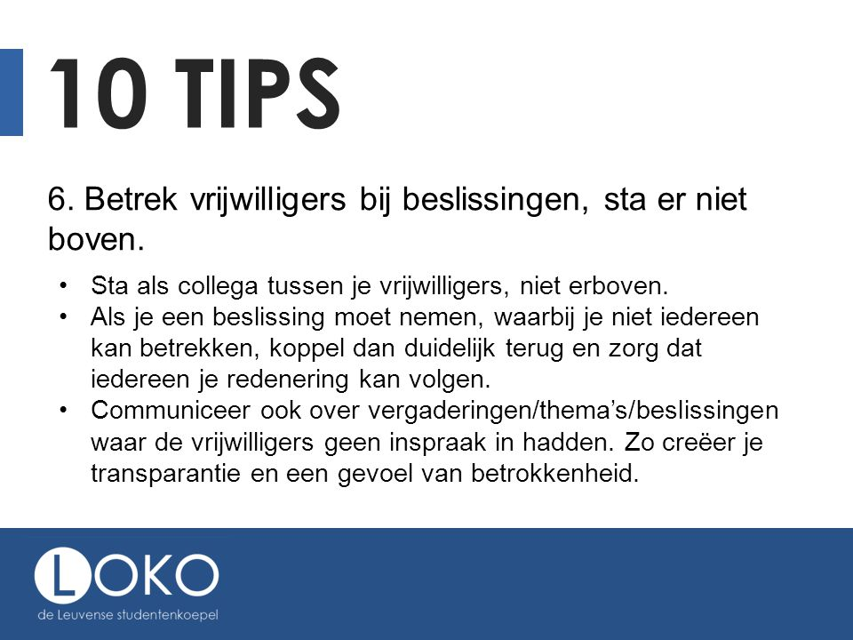 10 tips 6. Betrek vrijwilligers bij beslissingen, sta er niet boven.