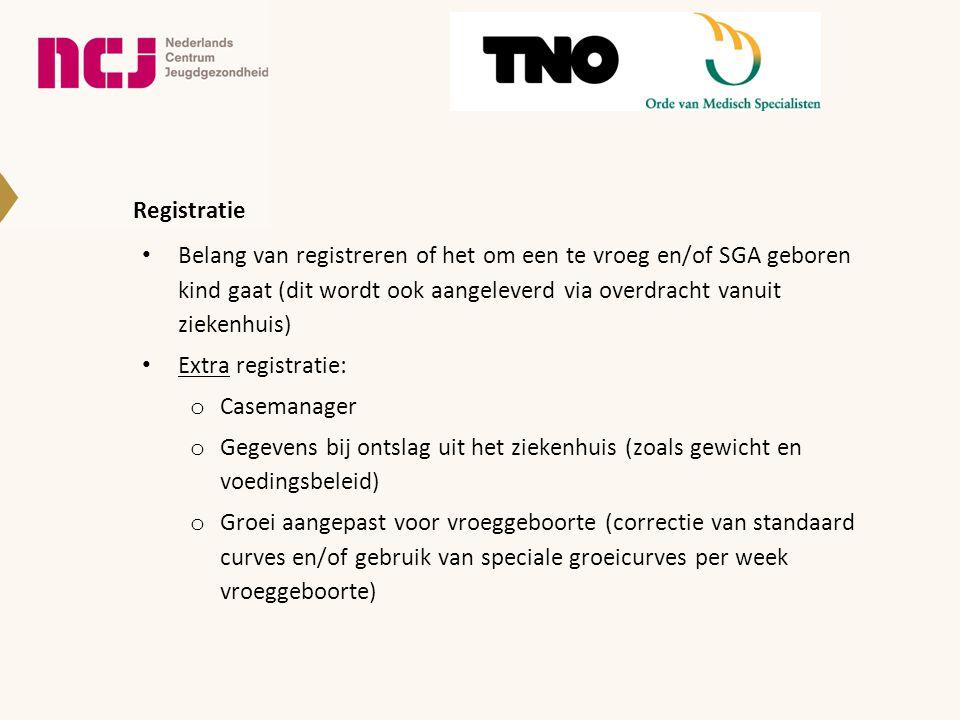 Registratie Belang van registreren of het om een te vroeg en/of SGA geboren kind gaat (dit wordt ook aangeleverd via overdracht vanuit ziekenhuis)