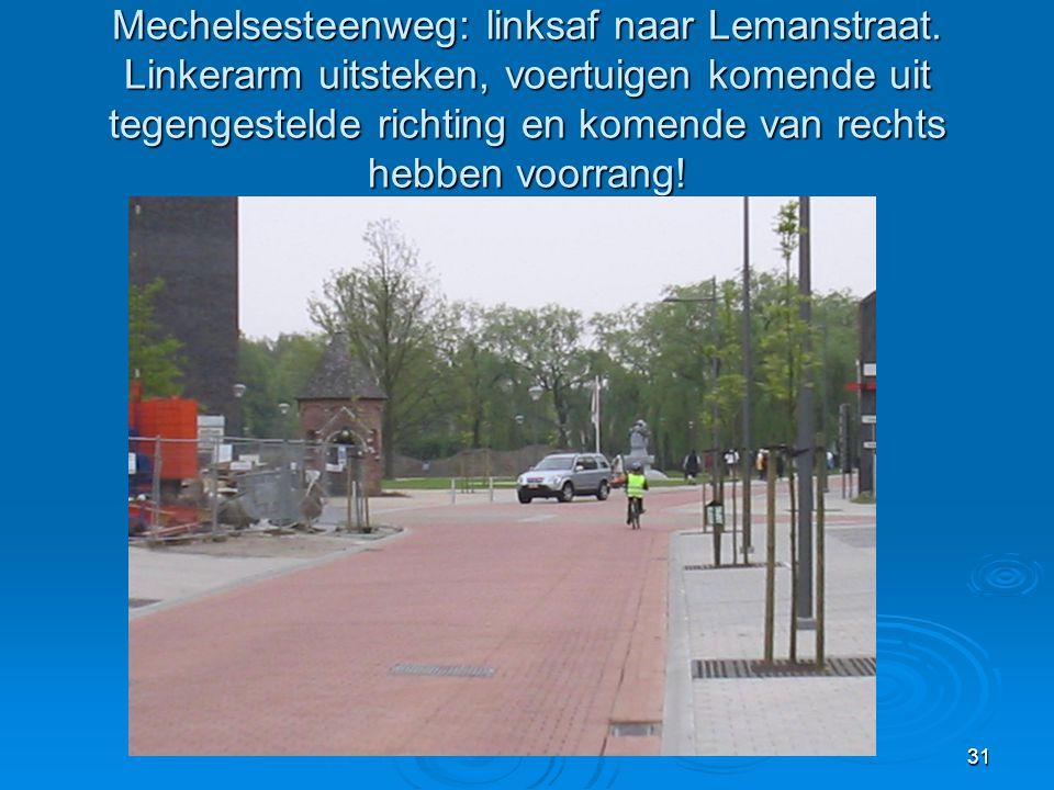 Mechelsesteenweg: linksaf naar Lemanstraat