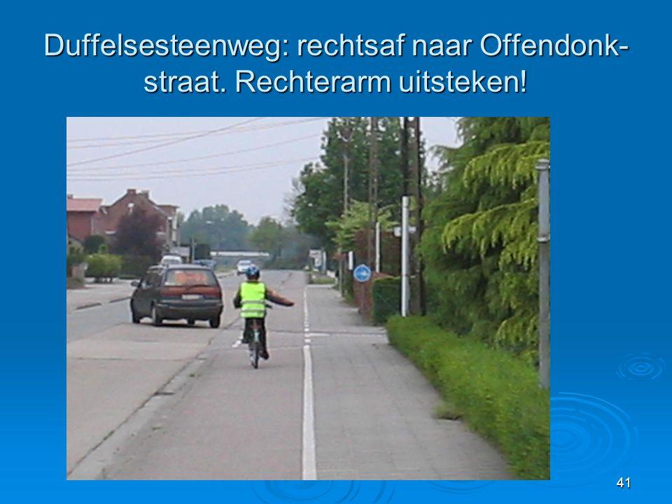 Duffelsesteenweg: rechtsaf naar Offendonk-straat. Rechterarm uitsteken!