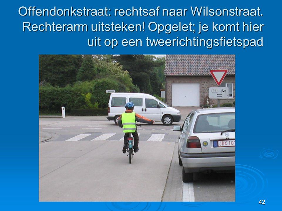 Offendonkstraat: rechtsaf naar Wilsonstraat. Rechterarm uitsteken