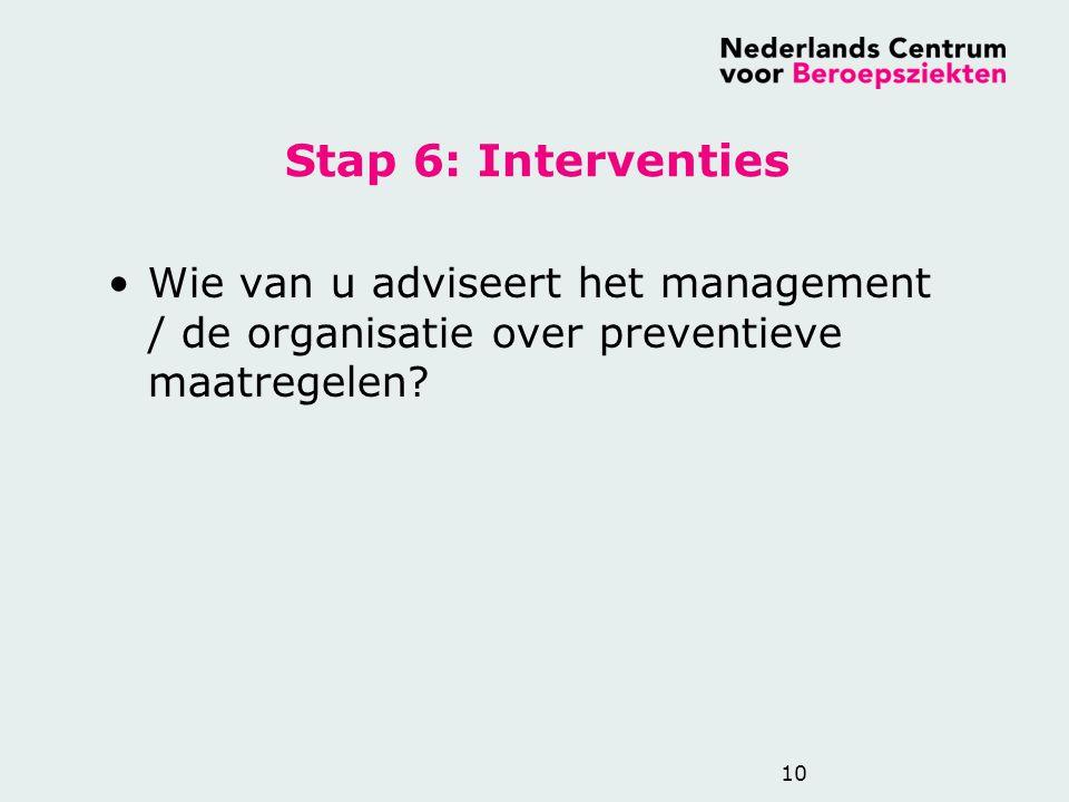 Stap 6: Interventies Wie van u adviseert het management / de organisatie over preventieve maatregelen