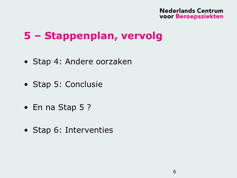 5 – Stappenplan, vervolg Stap 4: Andere oorzaken Stap 5: Conclusie