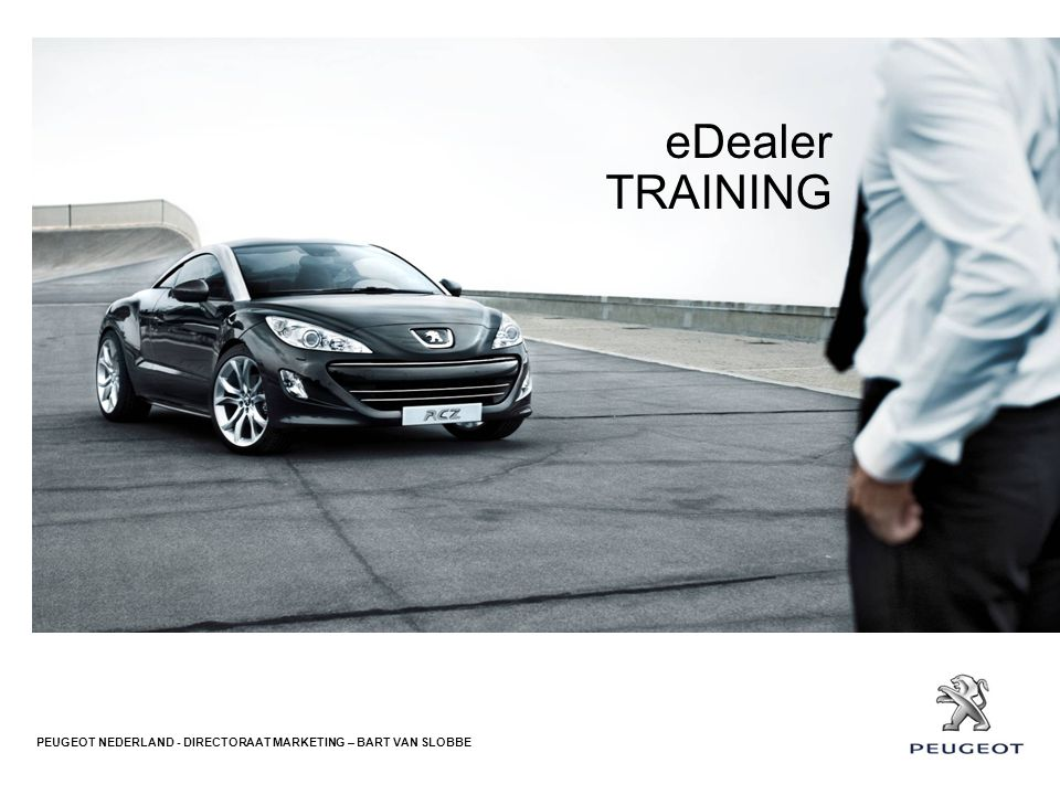 eDealer TRAINING PEUGEOT NEDERLAND - DIRECTORAAT MARKETING – BART VAN SLOBBE