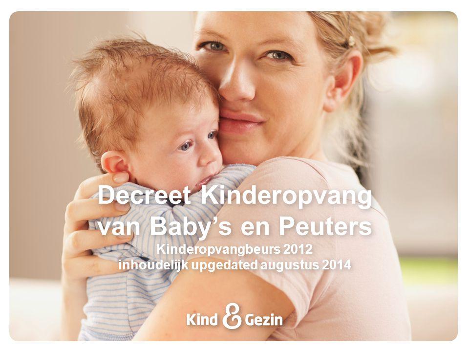 Decreet Kinderopvang van Baby's en Peuters Kinderopvangbeurs 2012 inhoudelijk upgedated augustus 2014