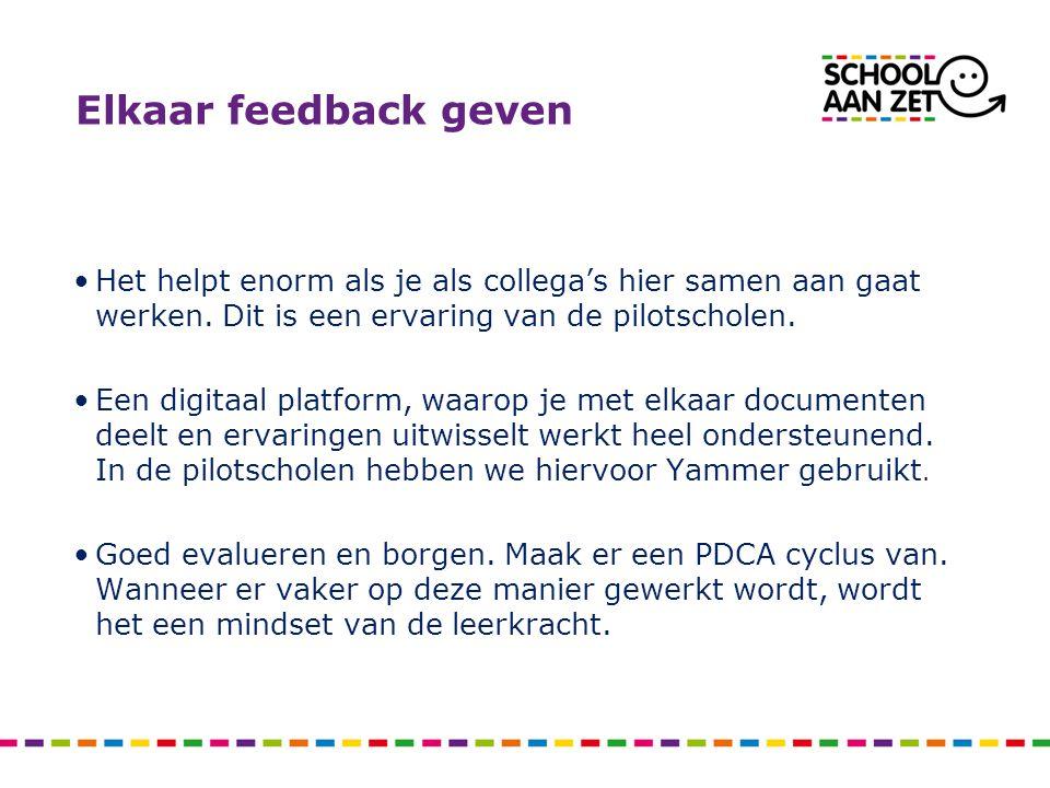 Elkaar feedback geven Het helpt enorm als je als collega's hier samen aan gaat werken. Dit is een ervaring van de pilotscholen.