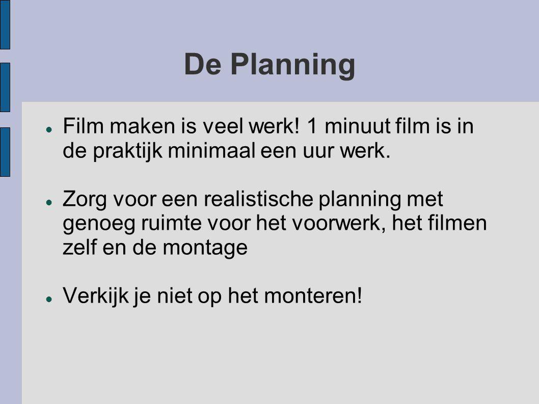 De Planning Film maken is veel werk! 1 minuut film is in de praktijk minimaal een uur werk.