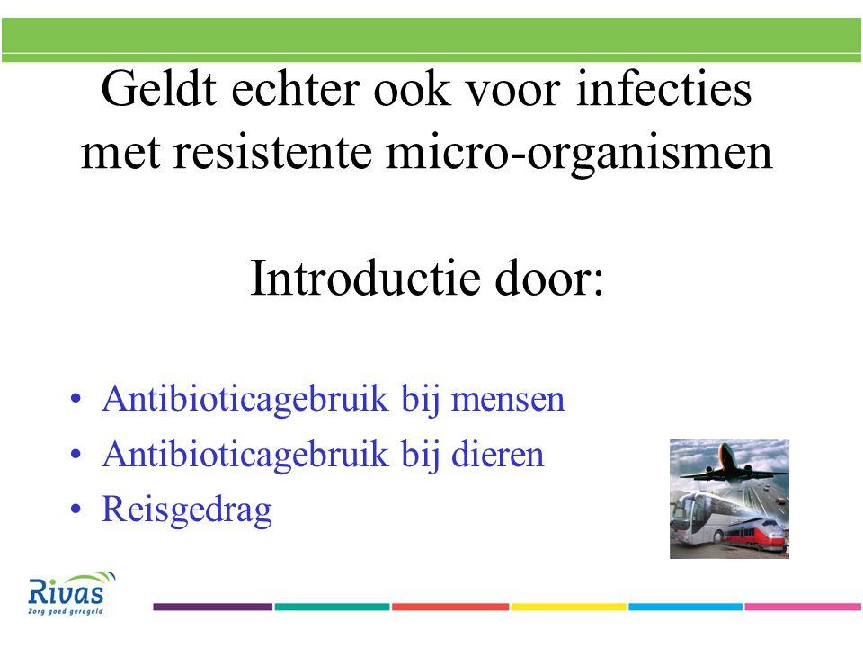 Geldt echter ook voor infecties met resistente micro-organismen Introductie door: