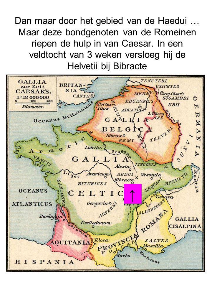 Dan maar door het gebied van de Haedui … Maar deze bondgenoten van de Romeinen riepen de hulp in van Caesar. In een veldtocht van 3 weken versloeg hij de Helvetii bij Bibracte