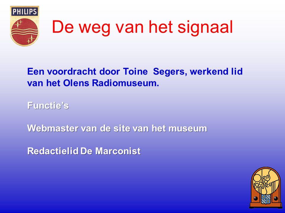 De weg van het signaal Een voordracht door Toine Segers, werkend lid van het Olens Radiomuseum. Functie's.