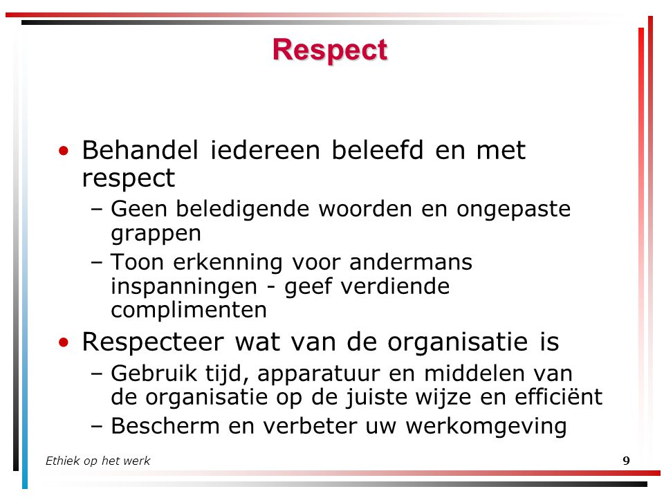 Respect Behandel iedereen beleefd en met respect