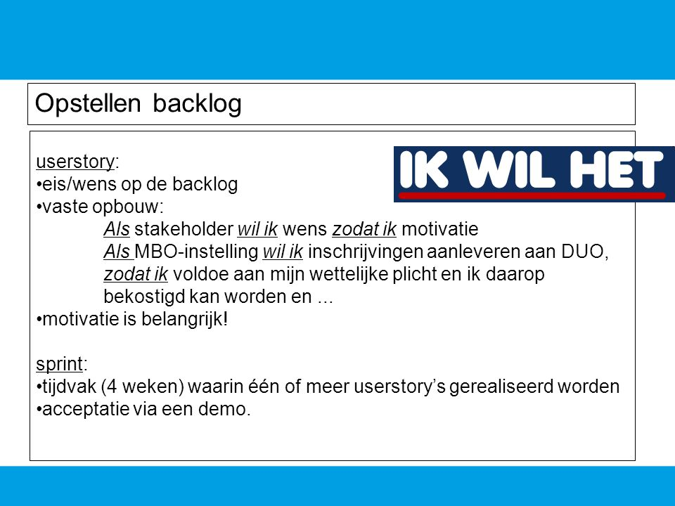 Opstellen backlog userstory: eis/wens op de backlog vaste opbouw: