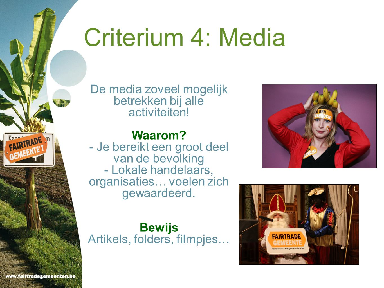 Criterium 4: Media De media zoveel mogelijk betrekken bij alle activiteiten! Waarom Je bereikt een groot deel.