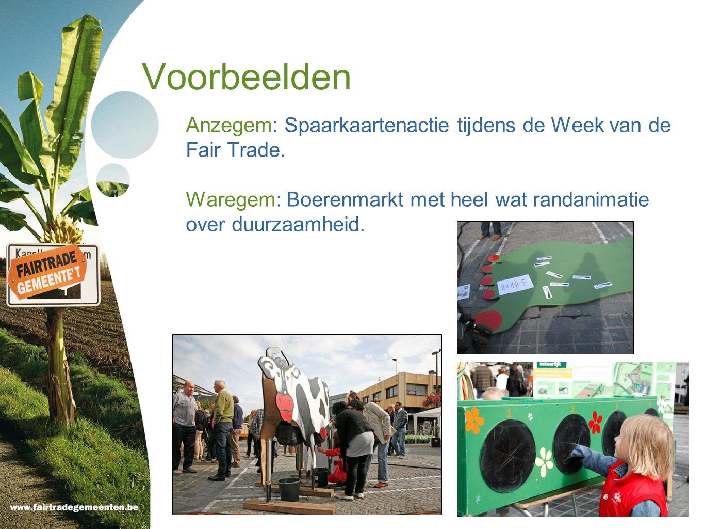 Voorbeelden Anzegem: Spaarkaartenactie tijdens de Week van de Fair Trade. Waregem: Boerenmarkt met heel wat randanimatie over duurzaamheid.
