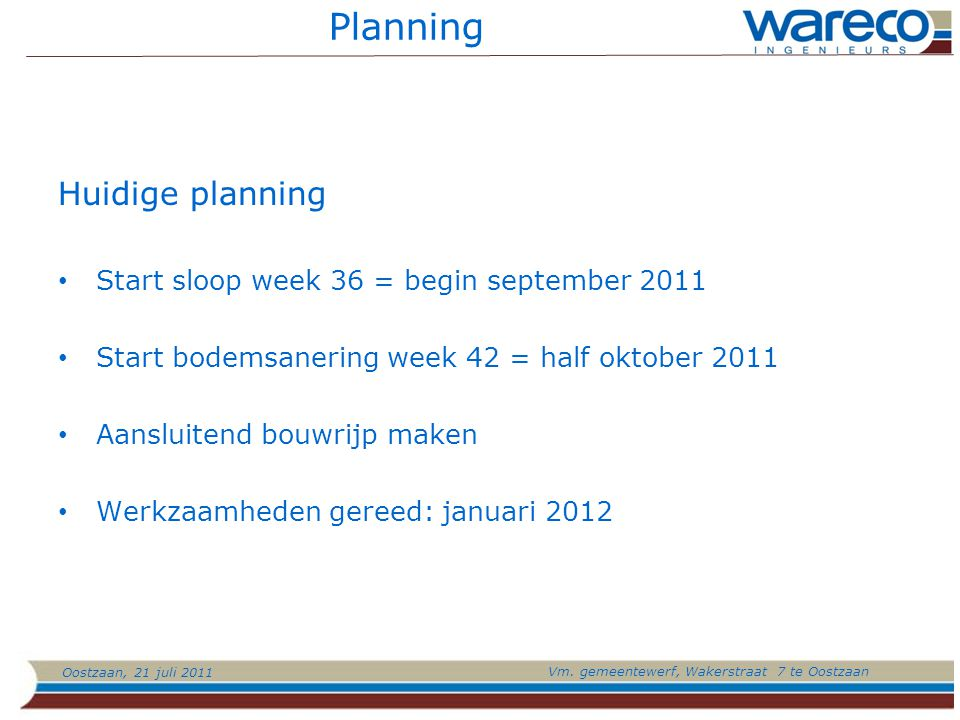 Planning Huidige planning Start sloop week 36 = begin september 2011