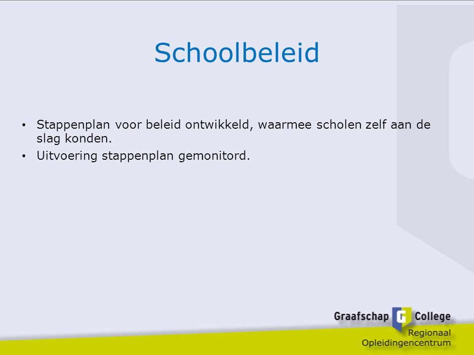 Schoolbeleid Stappenplan voor beleid ontwikkeld, waarmee scholen zelf aan de slag konden.