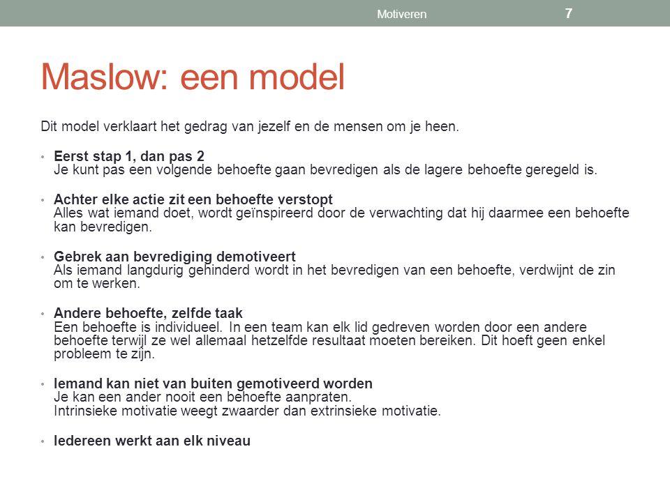 Motiveren Maslow: een model. Dit model verklaart het gedrag van jezelf en de mensen om je heen.