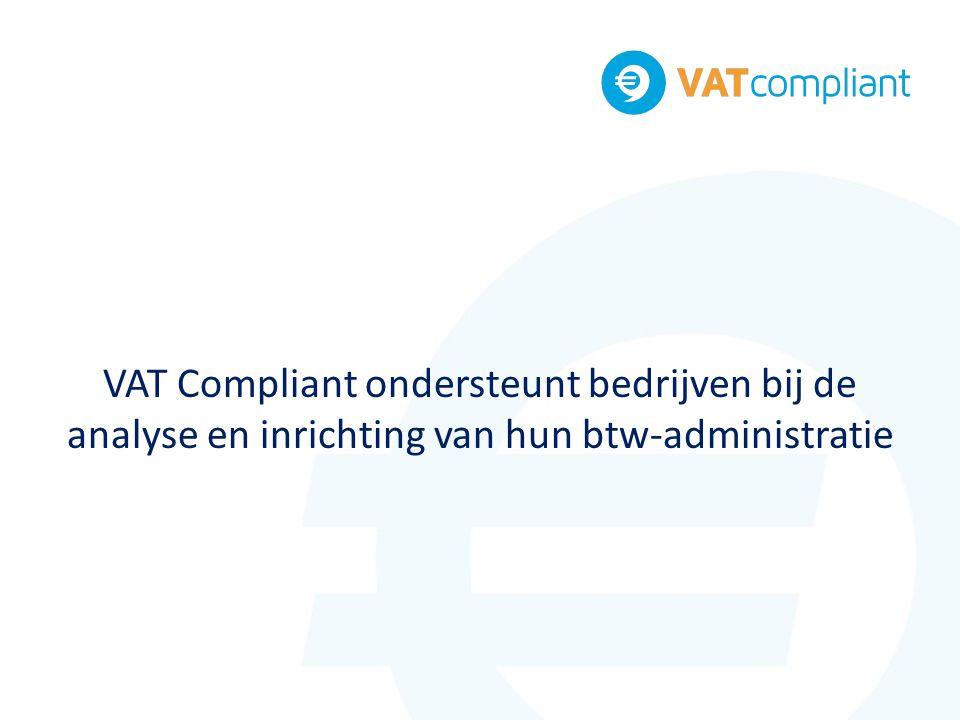 VAT Compliant ondersteunt bedrijven bij de analyse en inrichting van hun btw-administratie