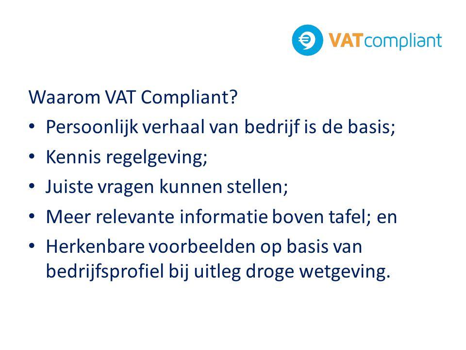 Waarom VAT Compliant Persoonlijk verhaal van bedrijf is de basis; Kennis regelgeving; Juiste vragen kunnen stellen;