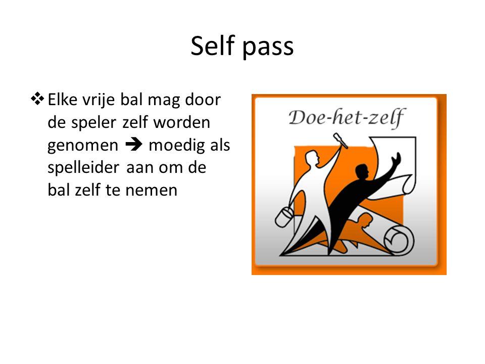 Self pass Elke vrije bal mag door de speler zelf worden genomen  moedig als spelleider aan om de bal zelf te nemen.
