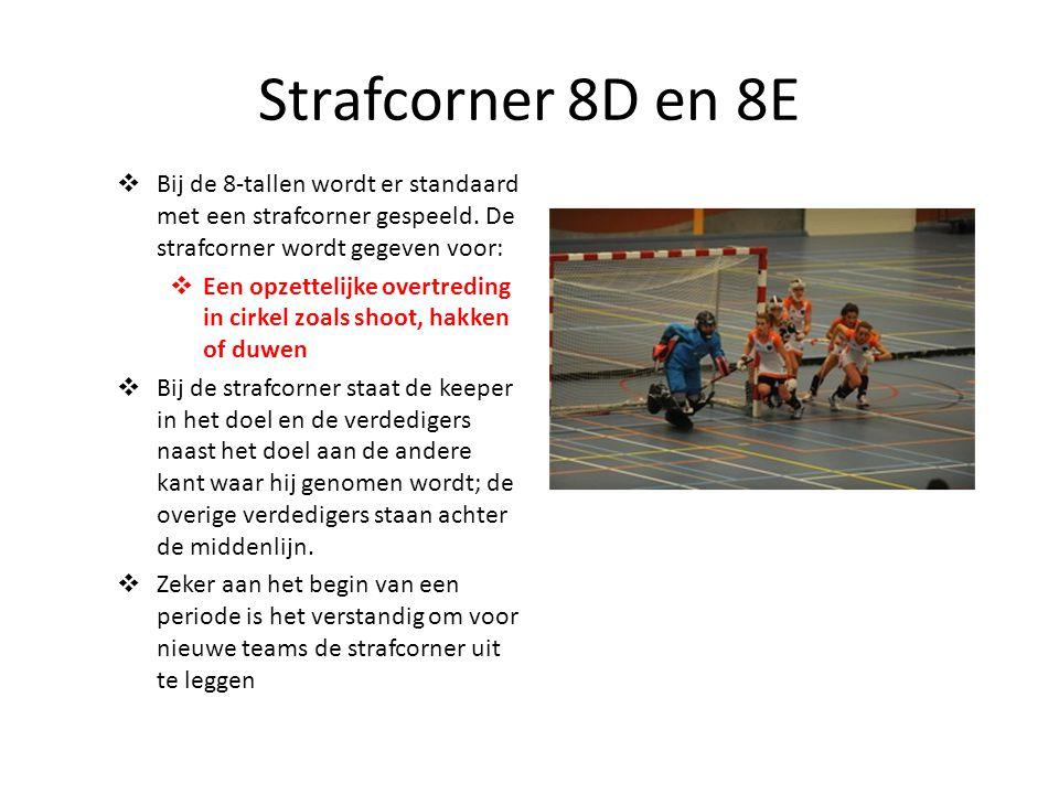 Strafcorner 8D en 8E Bij de 8-tallen wordt er standaard met een strafcorner gespeeld. De strafcorner wordt gegeven voor: