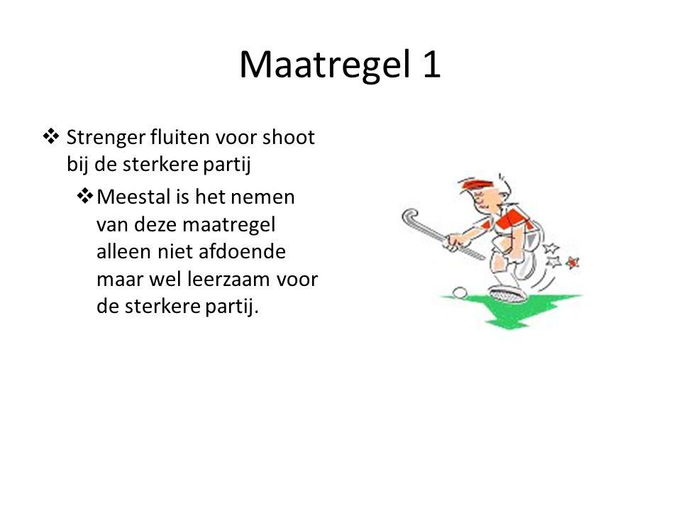 Maatregel 1 Strenger fluiten voor shoot bij de sterkere partij