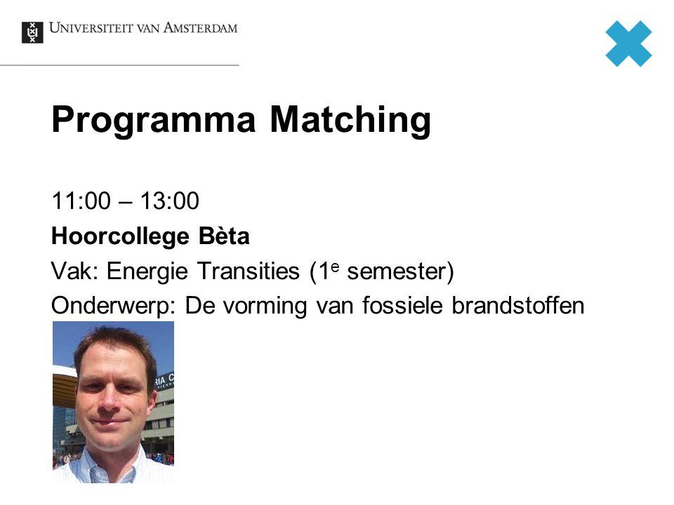 Programma Matching 11:00 – 13:00 Hoorcollege Bèta Vak: Energie Transities (1e semester) Onderwerp: De vorming van fossiele brandstoffen