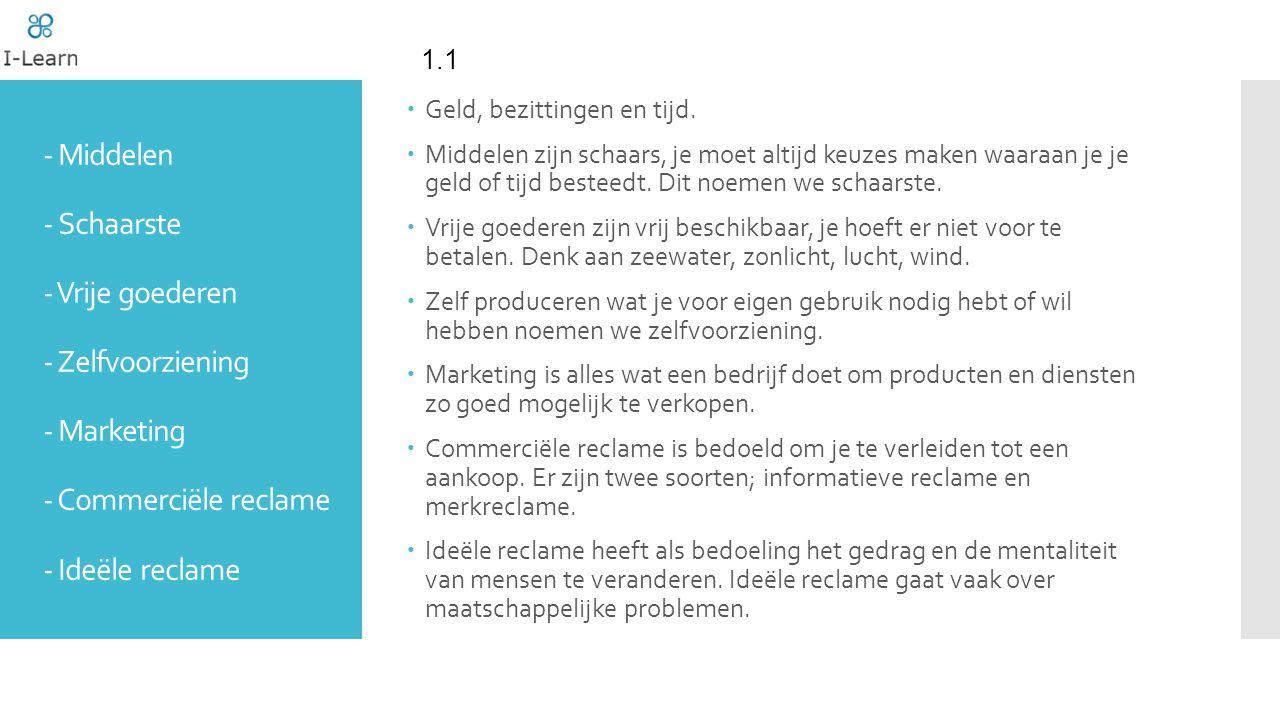 1.1 - Middelen - Schaarste - Vrije goederen - Zelfvoorziening - Marketing - Commerciële reclame - Ideële reclame.