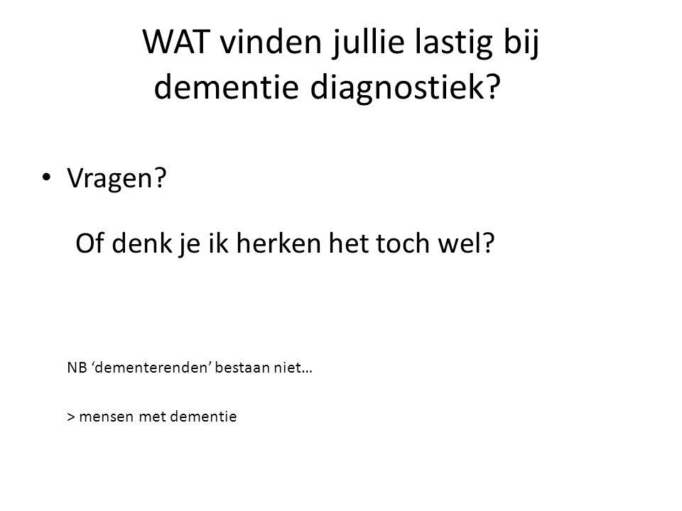 WAT vinden jullie lastig bij dementie diagnostiek